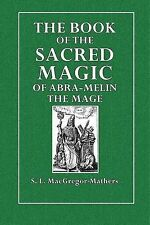 The Book of the Sacred Magic of Abra-Melin the Mage by S. L. MacGregor-Mathers
