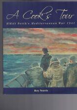 A Cook's Tour - HMAS Perth's Mediterranean War 1941 by Roy Norris