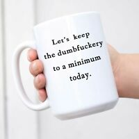 Lets Keep The Dumb Coffee Mug Let's Keep the Annoyance to a Minimum Today Mug An