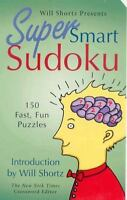 Will Shortz Presents Super Smart Sudoku: 150 Fun Puzzles 9780312944162
