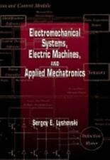 Electromechanical Systems, Electric Machines, and Applied Mechatronics: By Ly...