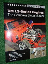 GM LS-Série Moteur The Complete Swap Manuel (motorbooks workshop Interchange)