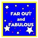 Far Out and Fabulous
