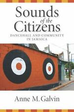 Sounds of the Citizens: Dancehall and Community in Jamaica, , Galvin, Anne M., V