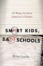 NEW - Smart Kids, Bad Schools: 38 Ways to Save America's Future