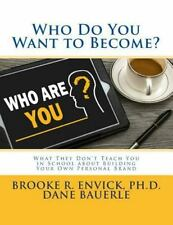 Who Do You Want to Become? : What They Don't Teach You in School about...
