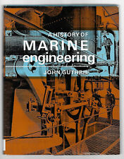 A History of Marine Engineering, by John Guthrie; Hardback  1971