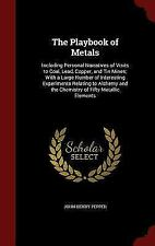 The Playbook of Metals: Including Personal Narratives of Visits to Coal, Lead, C