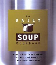 The Daily Soup Cookbook by Leslie Kaul, Bob Spiegel, Peter Siegel, Carla Ruben,