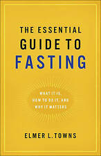 The Essential Guide to Fasting: What It Is, How to Do It, and Why It Matters...