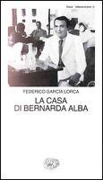 La casa di Bernarda Alba, Federico Garcìa Lorca, Einaudi struzzi libri