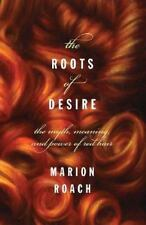 The Roots of Desire : The Myth, Meaning, and Sexual Power of Red Hair