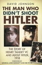 The Man Who Didn't Shoot Hitler: The Story of Henry Tandey VC and Adolf Hitler,