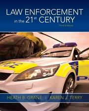 Law Enforcement in the 21st Century (3rd Edition), Heath B. Grant, Karen J. Terr