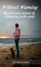 Without Warning: My Personal Journal of Struggling with Grief (Paperback or Soft