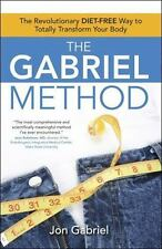 The Gabriel Method : The Revolutionary Diet-Free Way to Totally Transform Your B