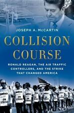 Collision Course: Ronald Reagan, the Air Traffic Controllers, and the Strike th