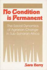 No Condition Is Permanent: The Social Dynamics of Agrarian Change in Sub-Saharan