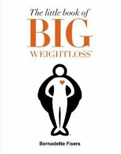 NEW >> The Little Book of Big Weightloss by Bernadette Fisers (Paperback, 2017)