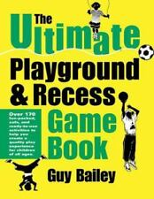 The Ultimate Playground and Recess Game Book by Guy Bailey (2001, Paperback)