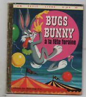 Un Petit Livre d'Or. BUGS BUNNY A LA FÊTE FORAINE.  Editions COCORICO. 1977. TBE
