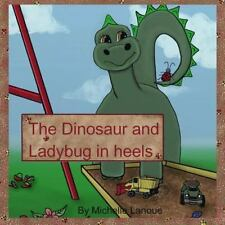 The Dinosaur and the Ladybug in Heels by Michelle Lanoue (2014, Paperback)