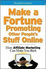 Make a Fortune Promoting Other People's Stuff Online:Marketing Can Make You Rich