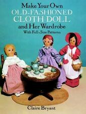 Make Your Own Old-Fashioned Cloth Doll and Her Wardrobe : With Full-Size...