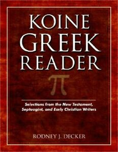 Koine Greek Reader: Selections from the New Testament, Septuagint, and Early Chr