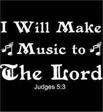 I Will Make Music To The Lord Shirt. Judges 5:3, Old Testament, Bible, Sm - 5X