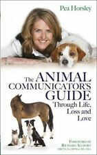 """VERY GOOD"" Horsley, Pea, Animal Communicator's Guide Through Life, Loss and Lov"