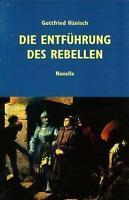 Hänisch, Gottfried - Die Entführung des Rebellen: Roman
