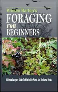 Foraging For Beginners: A Simple Foragers Guide To Wild Edible Plant... NEW BOOK