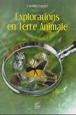 NATURE ET ANIMAUX / EXPLORATIONS EN TERRE ANIMALE - CAROLINE LEPAGE - NEUF §