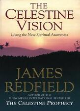Celestine Vision: Living the New Spiritual Awareness,James Redfield