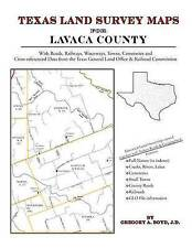 NEW Texas Land Survey Maps for Lavaca County by Gregory A Boyd J.D.