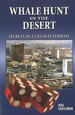 Whale Hunt in the Desert: Secrets of a Vegas Superhost by Deke Castleman...