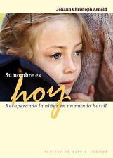 Su Nombre Es Hoy : Recuperando la Ni?ez en un Mundo Hostil: By Arnold, Johann...