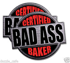 """Baker Certified Bad Ass Stickers Funny Baking Decals 2 PACK 4"""" tall"""
