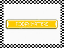 (SA-1527) Today Matters Collectible Eco-Friendly Novelty Sign 3×18 Metal Plaque