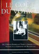 LE GOÛT  DU VOYAGE  de l'ORIENT – EXPRESS au TGV Histoire de Cie des Wagons-Lits