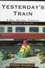 """Yesterday's Train : A Railway Odessy Through Mexican History by Pindell, Ter..."