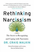 Rethinking Narcissism : The Secret to Recognizing and Coping With Narcissists...