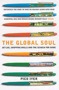 The Global Soul: Jet Lag, Shopping Malls and the Search for Home by Pico Iyer...