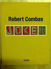 ROBERT COMBAS. JOKE'R  DIEGALERIE 2007
