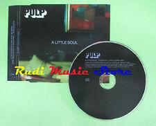 CD singolo PULP A LITTLE SOUL 1998 PROMO UK CIDXDJ 708 ISLAND (S17) no mc lp vhs