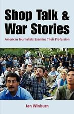 Shop Talk and War Stories: Journalists Examine Their Profession