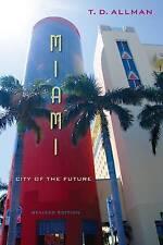 Miami: City of the Future by T.D. Allman (Paperback, 2013)