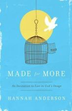 Made for More: An Invitation to Live in God's Image, Anderson, Hannah