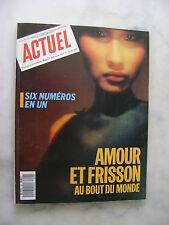 ACTUEL magazine n°93-98 - Amour et frisson au bout du monde - 1987